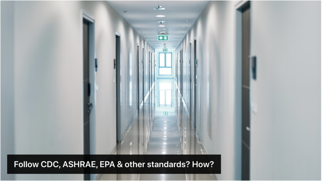 CDC, ASHRAE, EPA and various research studies over recent years have set the standards. But how are we supposed to implement them? Where does the data come from? Is it ongoing?